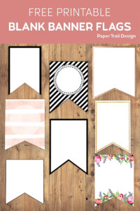 Eight blank banner flag printables on a wood background with text overlay- free printable blank banner flags