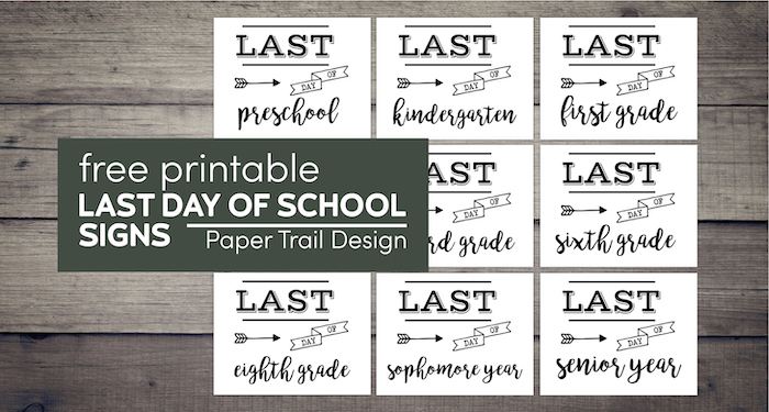 Last day of school signs from preschool, kindergarten, and first grade to middle and high school with text overlay- free printable last day of school signs