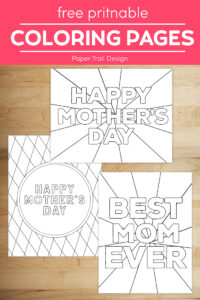 "Three mother's day coloring pages that say ""happy mother's day"", ""happy mother's day"" and ""best mom ever"" on wood background with text overlay- free printable coloring pages"