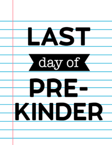 Last Day of Pre-Kinder School Signs {Notebook Paper}.