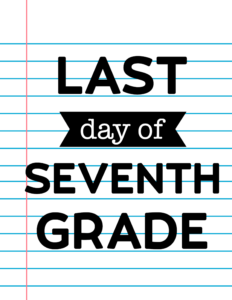 Last Day of Seventh Grade School Signs {Notebook Paper}.