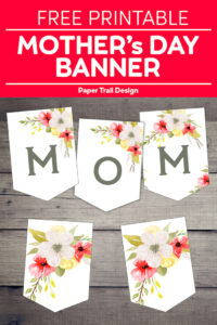 "Pink and yellow floral banner flags with letters spelling ""MOM"" on a wood background with text overlay- free printable Mother's Day banner"