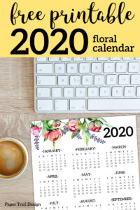 2020 floral one page year at a glance calendar next to coffee cup and computer keyboard with text overlay- free printable 2020 floral calendar