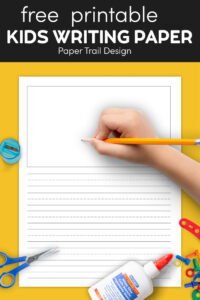 Printable writing paper for kids with sharpener, scissors, glue, and kids hand writing on the paper with text overlay free printable kids writing paper