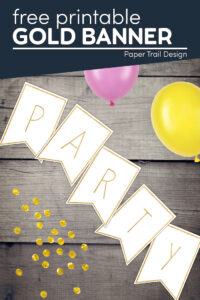gold banner letters that say party with balloons and confetti with text overlay- free printable gold banner