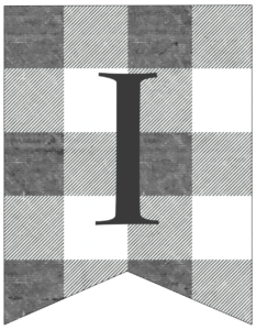 Letter I gray and white plaid buffalo check banner pennant free printable.