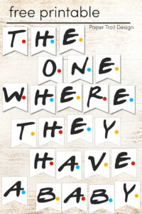 "Friends banner letters that say ""the one where they have a baby"" with text overlay- free printable"