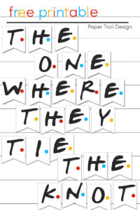 "Friends banner letters that say ""the one where they tie the knot"" with text overlay- free printable"