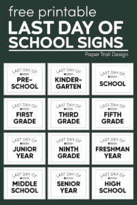 Last Day of school signs from preschool to high school with text overlay-free printable last day of school signs