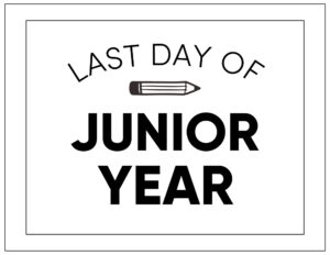 Free printable last day of junior year sign