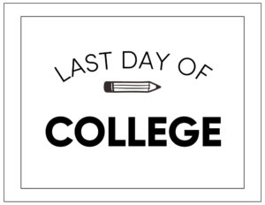 Free printable last day of college sign