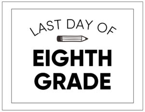 Free printable last day of eighth grade sign