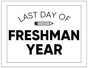 Free printable last day of freshman year sign