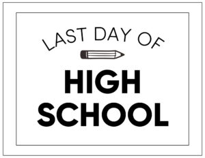 Free printable last day of high school sign