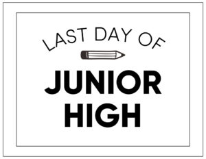 Free printable last day of junior high sign
