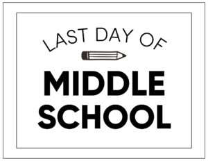 Free printable last day of middle school sign