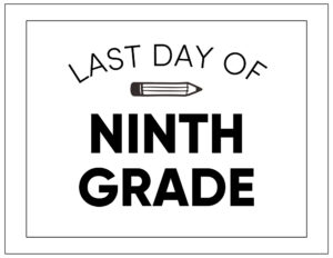 Free printable last day of ninth grade sign