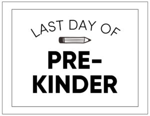 Free printable last day of pre-kinder sign