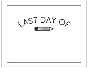 Free printable last day of school blank with pencil sign