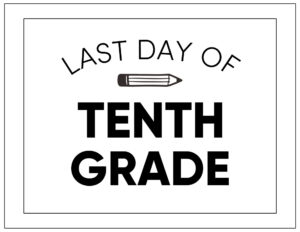 Free printable last day of tenth grade sign