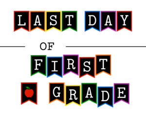 Colorful last day of first grade sign