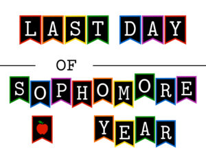 Colorful last day of sophomore year sign