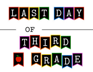 Colorful last day of third grade sign