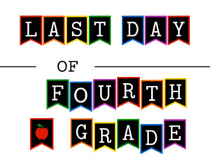 Colorful last day of fourth grade sign