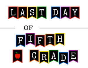Colorful last day of fifth grade sign