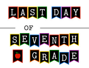 Colorful last day of seventh grade sign