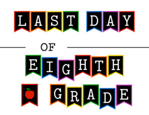 Colorful last day of eighth grade sign