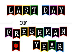 Colorful last day of freshman year sign