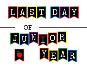 Colorful last day of Junior year sign
