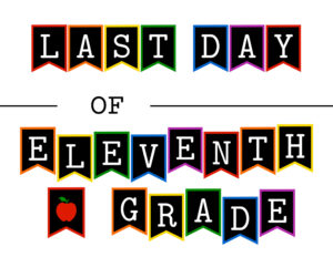 Colorful last day of eleventh grade sign