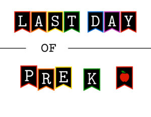 Colorful last day of pre k sign