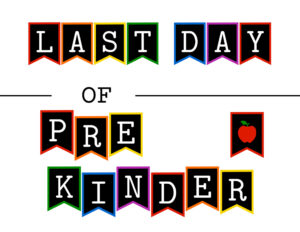 Colorful last day of pre kinder sign