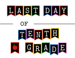 Colorful last day of tenth grade sign