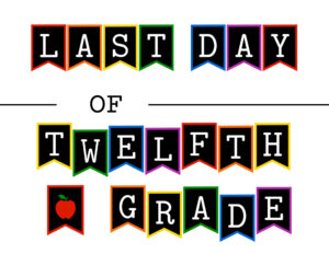 Colorful last day of twelfth grade sign