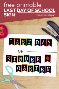 Last day of kindergarten sign with apple, stapler, and scissors with text overlay- free printable last day of school sign