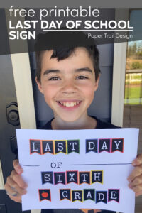 Boy holding last day of sixth grade sign with text overlay- free printable last day of school sign