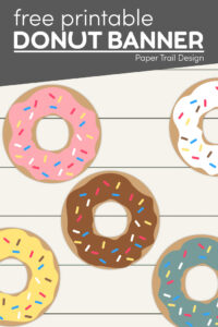 Free printable donut banner with pink, white, chocolate, yellow, and blue donuts with sprinkles with text overlay- free printable donut banner